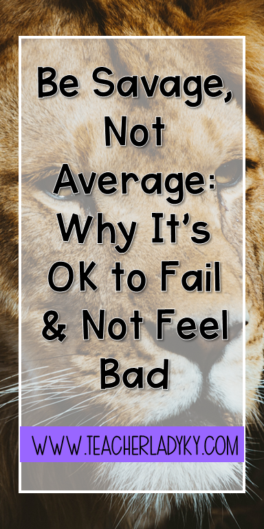 Be Savage, Not Average:  It's OK to Fail